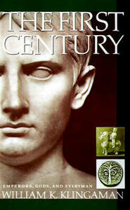 The First Century: Emperors, Gods, and Everyman - William Klingaman - cover