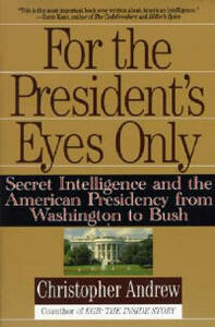For the President's Eyes Only: Secret Intelligence and the American Presidency from Washington to Bush - Christopher Andrew - cover