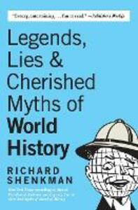 Legends, Lies & Cherished Myths of World History - Richard Shenkman - cover