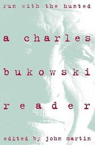 Run With the Hunted: Charles Bukowski Reader, A - Charles Bukowski - cover
