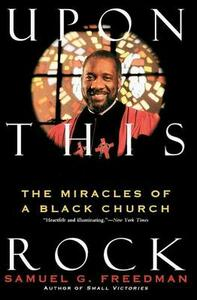 Upon This Rock: The Miracles of a Black Church - Samuel G Freedman - cover