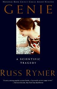 Genie: An Abused Child's Flight from Silence - Russ Rymer - cover