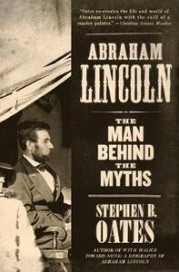 Abraham Lincoln: The Man Behind the Myths - Stephen B Oates - cover
