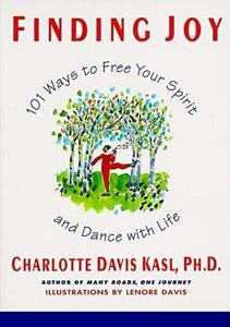 Finding Joy: 101 Ways to Free Your Spirit and Dance with Life, First Edition - Charlotte S Kasl - cover