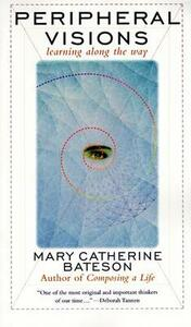 Peripheral Visions: Learning along the Way - Mary Catherine Bateson - cover