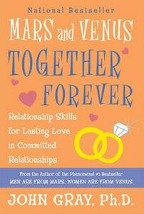 Mars and Venus Together Forever: Relationship Skills for Lasting Love in Committed Relationships - John Gray - cover