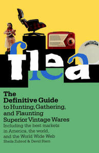 Flea: The Complete Guide to Experiencing the Best of Today's Flea Markets - Sheila Zubrod - cover