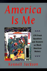 America Is Me: Most Asked and Least Understood Questions about Black American History, the - Kennell Jackson - cover