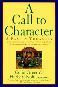 A Call to Character: Family Treasury of Stories, Poems, Plays, Proverbs, and Fables to Guide the Deve - Colin Greer - cover
