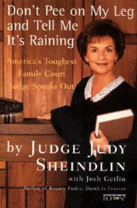 Don't Pee On My Leg And Tell Me Its Raining - Judy Sheindlin - cover