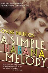 A Simple Habana Melody: A Novel - Oscar Hijuelos - cover