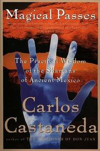Magical Passes: The Practical Wisdom of the Shamans of Ancient Mexico - Carlos Castaneda - cover