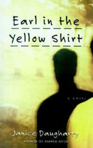 Earl in the Yellow Shirt: A Novel - Janice Daugharty - cover