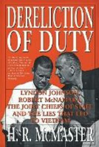 Dereliction of Duty: Johnson, McNamara, the Joint Chiefs of Staff, and the Lies That Led to Vietnam - H. R. McMaster - cover