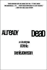 Already Dead: A California Gothic - Denis Johnson - cover