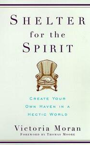 Shelter for the Spirit: Create Your Own Haven in a Hectic World - Victoria Moran - cover