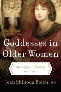 Goddesses in Older Women: Arch - Jean Shinoda Bolen - cover