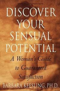Discover Your Sensual Potential: A Woman's Guide to Guaranteed Satisfaction - Barbara Keesling - cover