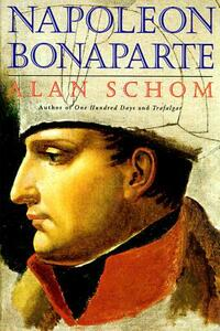Napoleon Bonaparte: A Life - Alan Schom - cover