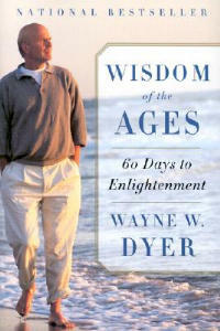 Wisdom of the Ages: A Modern Master Brings Eternal Truths Into Everyday Life - Wayne W Dyer - cover