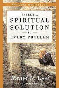 There's a Spiritual Solution to Every Problem - Wayne W Dyer - cover