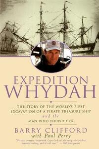 Expedition Whydah: The Story of the World's First Excavation of a Pirate Treasure Ship and the Man Who Found Her - Barry Clifford,Paul Perry - cover