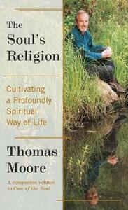 The Soul's Religion: Cultivating a Profoundly Spiritual Way of Life - Thomas Moore - cover