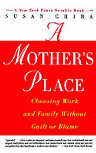 A Mother's Place: Choosing Work and Family Without Guilt or Blame - Susan Chira - cover