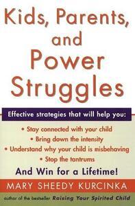 Kids, Parents, and Power Struggles: Winning for a Lifetime - Mary Sheedy Kurcinka - cover