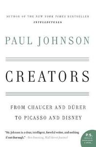 Creators: From Chaucer and Durer to Picasso and Disney - Paul Johnson - cover