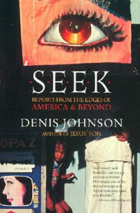Seek: Reports from the Edges of America & Beyond - Denis Johnson - cover