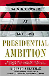 Presidential Ambition: Gaining Power at Any Cost - Richard Shenkman - cover