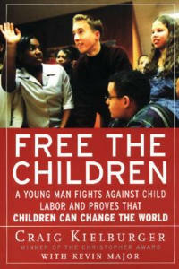 Free the Children: A Young Man Fights Against Child Labor and Proves That Children Can Change the World - Craig Kielburger,Kevin Major - cover