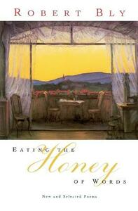 Eating the Honey of Words: New and Selected Poems - Robert Bly - cover