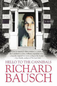 Hello to the Cannibals: A Novel - Richard Bausch - cover