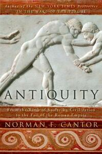 Antiquity: From the Birth of Sumerian Civilization to the Fall of the Roman Empire - Norman F Cantor - cover
