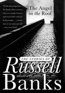 The Angel on the Roof: The Stories of Russell Banks - Russell Banks - cover