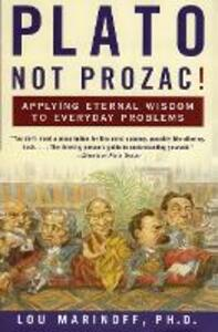 Plato, Not Prozac!: Applying Eternal Wisdom to Everyday Problems - Lou Marinoff - cover