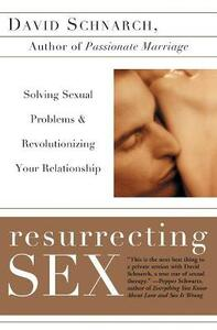 Resurrecting Sex: Solving Sexual Problems and Revolutionizing Your Relationship - David Schnarch,James Maddock - cover