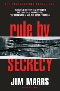 Rule by Secrecy: Hidden History That Connects the Trilateral Commission, the Freemasons, and the Great Pyramids, The - Jim Marrs - 2