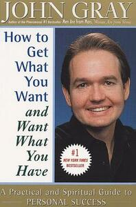 How to Get What You Want and Want What You Have - John Gray - cover