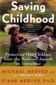 Saving Childhood: Protecting Our Children from the National Assault on Innocence - Michael Medved,Diane Medved - cover