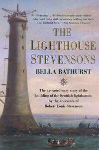 The Lighthouse Stevensons: The Extraordinary Story of the Building of the Scottish Lighthouses by the Ancestors of Robert Louis Stevenson - Bella Bathurst,Harpercollins Publishers Ltd - cover
