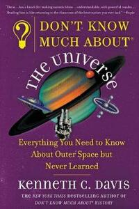 Don't Know Much about the Universe: Everything You Need to Know about Outer Space But Never Learned - Kenneth C Davis - cover