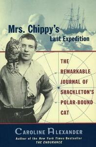 Mrs. Chippy's Last Expedition: The Remarkable Journal of Shackleton's Polar-Bound Cat - Caroline Alexander - cover