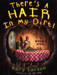 There's a Hair in My Dirt!: A Worm's Story - Gary Larson - cover