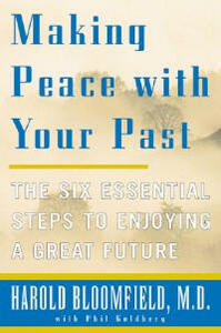 Making Peace with Your Past: the Six Essential Steps to Enjoy a Great Future, Pub. Quill, 1350 Avenue of the Americas, New York, 10019, USA - Harold H. Bloomfield,Philip Goldberg - cover
