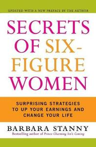 Secrets of Six-Figure Women: Surprising Strategies to Up Your Earnings and Change Your Life - Barbara Stanny - cover