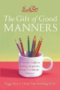 Emily Post's The Gift of Good Manners: A Parent's Guide to Instilling Kindness, Consideration, and Character - Peggy Post,Cindy Post Senning - cover