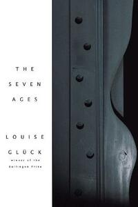 The Seven Ages - Louise Gluck - cover